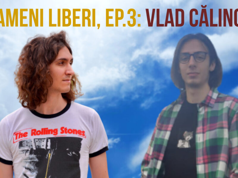 Oameni Liberi, Ep. 3: Vlad Călincu