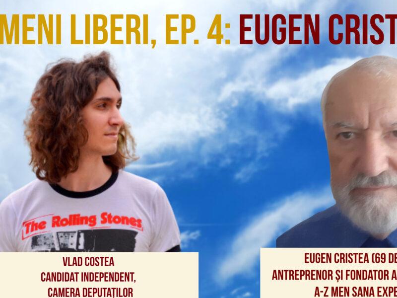 Oameni Liberi, Ep. 4: Eugen Cristea