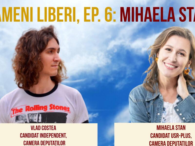 Oameni Liberi, Ep. 6: Mihaela Stan (Dezbatere)