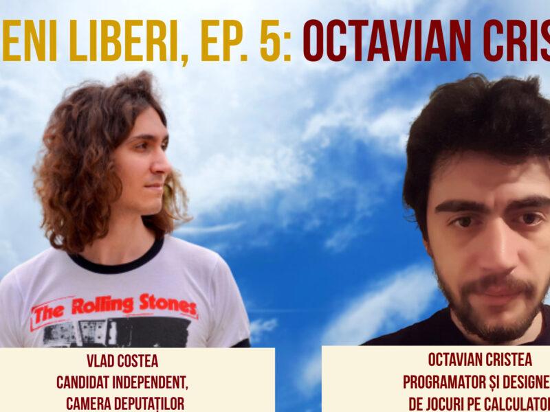 Oameni Liberi, Ep. 5: Octavian Cristea
