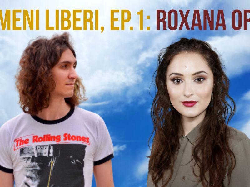 Oameni Liberi, Ep.1: Roxana Orbu și Marian Raicu
