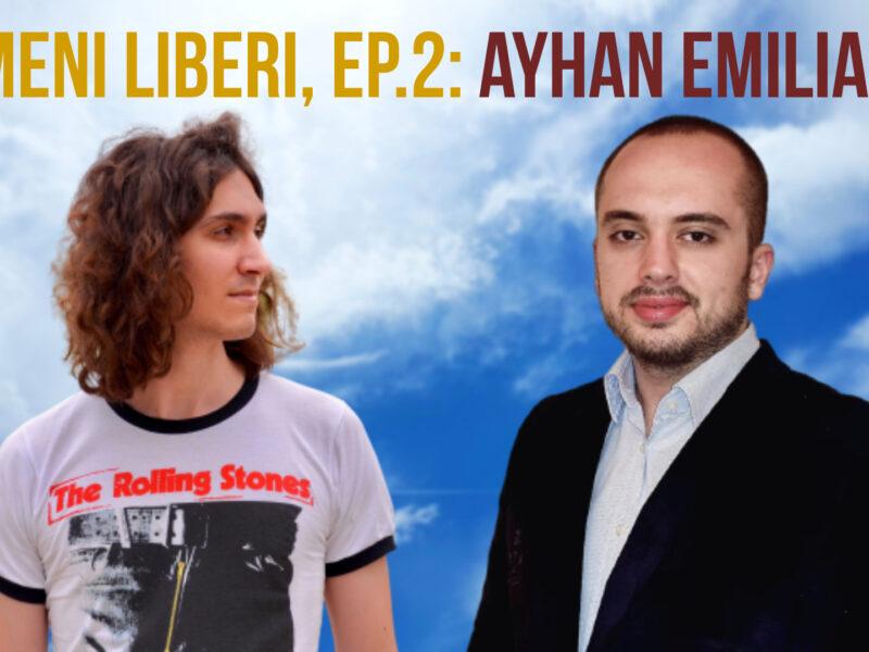 Oameni Liberi, Ep. 2: Ayhan Emilianof